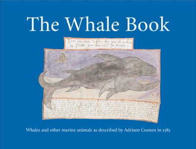 The Whale Book: Whales and Other Marine Animals as Described by Adriaen Coenen in 1584 (Paperback)