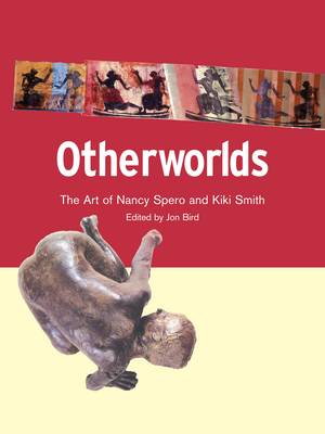 Otherworlds: the Art of Nancy Spero and Kiki Smith (Paperback)
