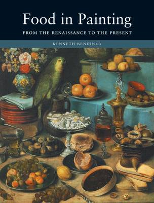 Food in Painting: From the Renaissance to the Present (Hardback)
