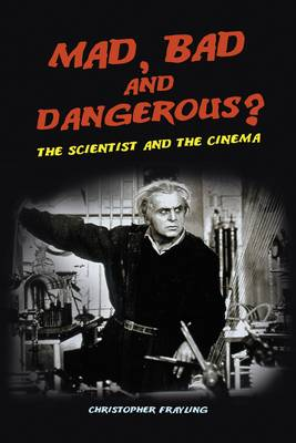 Mad, Bad and Dangerous?: The Scientist and the Cinema (Paperback)