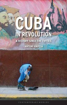 Cuba in Revolution: A History Since the Fifties - Contemporary Worlds (Paperback)