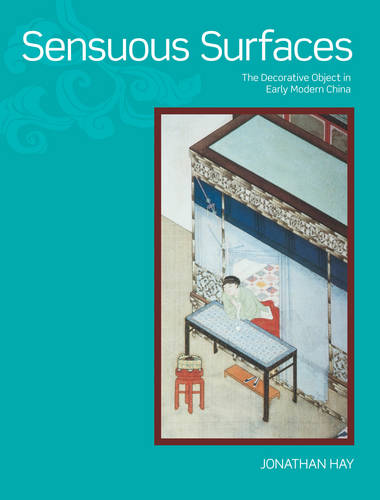 Sensuous Surfaces: The Decorative Object in Early Modern China (Hardback)