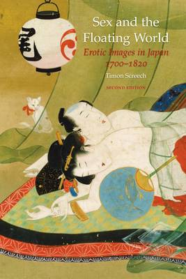 Sex and the Floating World: Erotic Images in Japan 1700-1820 (Paperback)