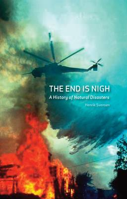 The End is Nigh: A History of Natural Disasters (Hardback)