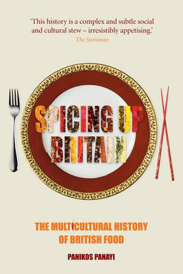 Spicing Up Britain: The Multicultural History of British Food (Paperback)