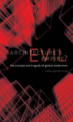 Architecture's Evil Empire: Triumph and Tragedy of Global Modernism (Paperback)