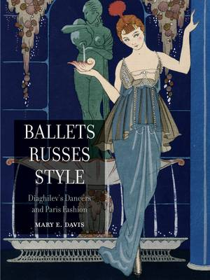 Ballets Russes Style: Diaghilev's Dancers and Paris Fashion (Paperback)