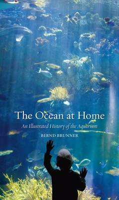 The Ocean at Home: An Illustrated History of the Aquarium (Paperback)
