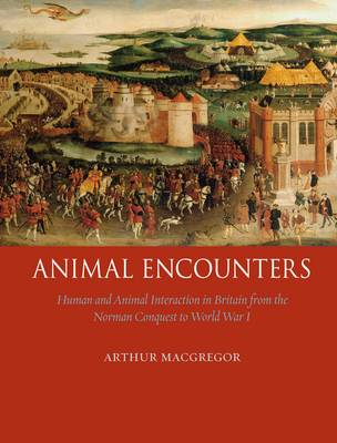 Animal Encounters: Human and Animal Interaction in Britain from the Norman Conquest to World War I (Hardback)