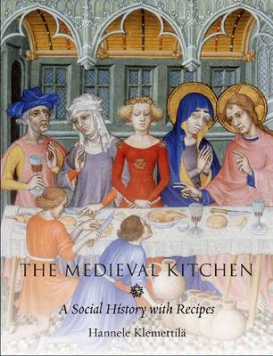 The Medieval Kitchen: A Social History with Recipes (Paperback)