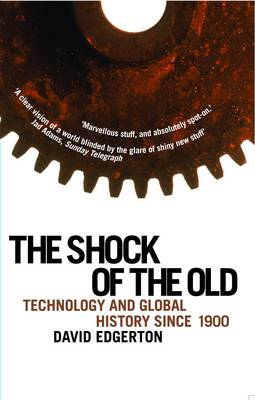 Shock Of The Old: Technology and Global History since 1900 (Paperback)