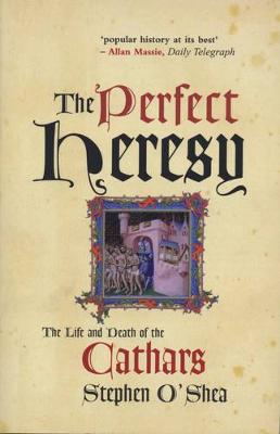 The Perfect Heresy: The Life and Death of the Cathars (Paperback)