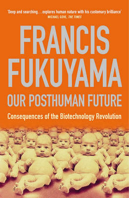 Our Posthuman Future: Consequences of the Biotechnology Revolution (Paperback)