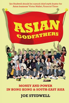 Asian Godfathers: Money and Power in Hong Kong and South East Asia (Paperback)