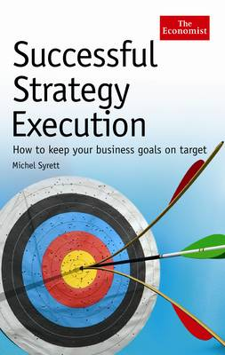 Successful Strategy Execution: How to Keep Your Business Goals on Target (Hardback)