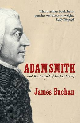 Adam Smith: and the Pursuit of Perfect Liberty (Paperback)