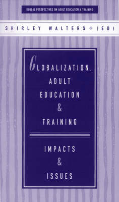 Globalization, Adult Education and Training: Impacts and Issues - Global Perspectives on Adult Education & Training (Paperback)