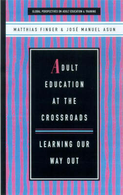 Adult Education at the Crossroads: Learning Our Way Out - Global perspectives on adult education & training (Paperback)