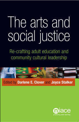 The Arts and Social Justice: Re-Crafting Adult Education and Community Cultural Leadership (Paperback)