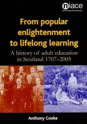 From Popular Enlightenment to Lifelong Learning: A History of Adult Education in  Scotland 1707-2005 (Paperback)