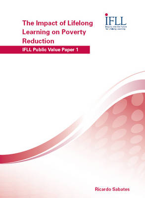 The Impact of Lifelong Learning on Poverty Reduction - IFLL Public Value Papers No. 1 (Paperback)