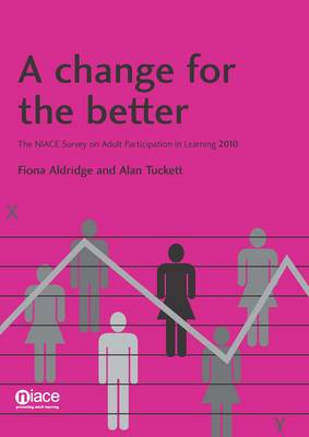 A Change for the Better: The NIACE Survey on Adult Participation in Learning 2010 (Paperback)