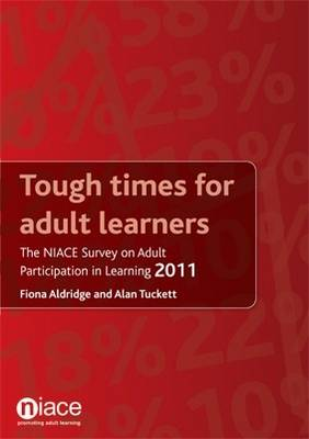 Tough Times for Adult Learners: The NIACE Survey on Adult Participation in Learning 2011 (Paperback)