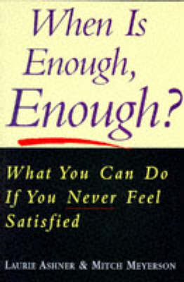 When is Enough Enough?: What You Can Do If You Never Feel Satisfied (Paperback)
