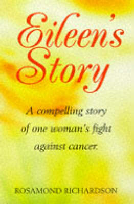 Eileen's Story: One Woman's Inspirational Triumph Over Cancer (Paperback)