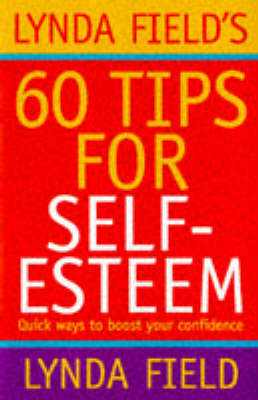 Lynda Field's 60 Tips for Self-esteem: Quick Ways to Boost Your Confidence (Paperback)