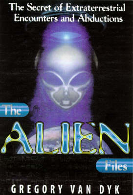 The Alien Files: Secrets of Extraterrestrial Encounters and Abductions (Hardback)