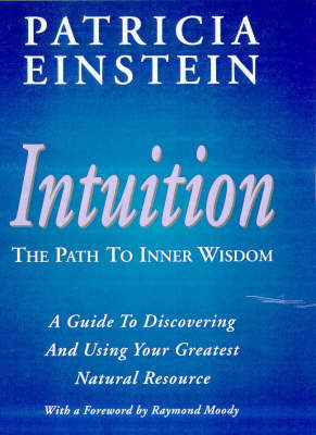 Intuition: The Path to Inner Wisdom - A Guide to Discovering and Using Your Greatest Natural Resource (Hardback)