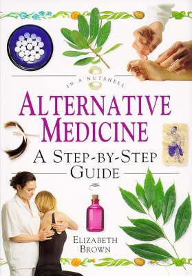 Alternative Medicine: A Step-by-step Guide - In a Nutshell S. (Hardback)