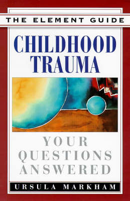 Childhood Trauma: Your Questions Answered - Element Guides S. (Paperback)