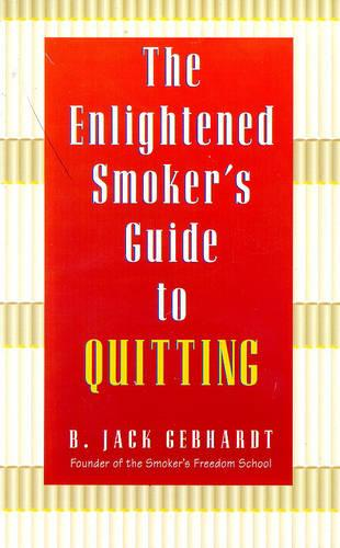 The Enlightened Smoker's Guide to Quitting: Radical New Approach to Stop Smoking (Paperback)