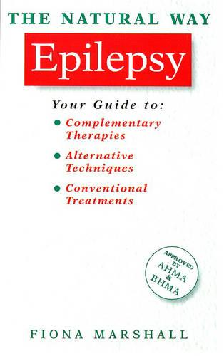 Epilepsy: A Practical Guide to Orthodox and Complementary Treatment - Natural Way S. (Paperback)