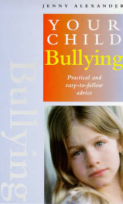 Bullying: Practical and Easy-to-follow Advice - Your Child S. (Paperback)