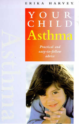 Asthma: Practical and Easy-to-follow Advice - Your Child S. (Paperback)