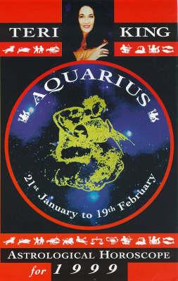 Teri King's Astrological Horoscopes for 1999: Aquarius - Teri King's astrological horoscopes for 1999 (Paperback)