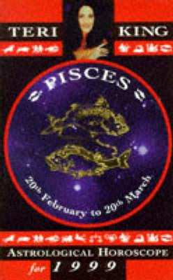 Teri King's Astrological Horoscopes for 1999: Pisces - Teri King's astrological horoscopes for 1999 (Paperback)