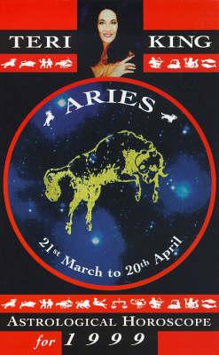 Teri King's Astrological Horoscopes for 1999: Aries - Teri King's astrological horoscopes for 1999 (Paperback)