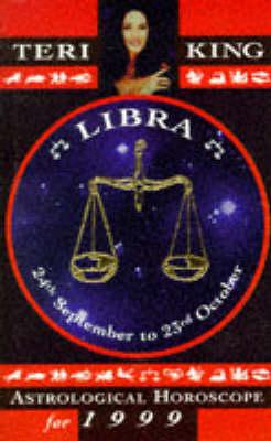 Teri King's Astrological Horoscopes for 1999: Libra - Teri King's astrological horoscopes for 1999 (Paperback)