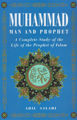 Muhammad: Man and Prophet - A Complete Study of the Life of the Prophet of Islam (Paperback)
