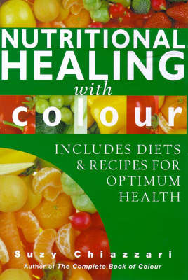 Nutritional Healing with Colour: Includes Diets and Recipes for Optimum Health (Paperback)
