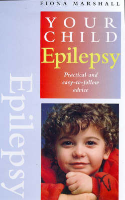 Epilepsy: Practical and Easy-to-follow Advice - Your Child S. (Paperback)