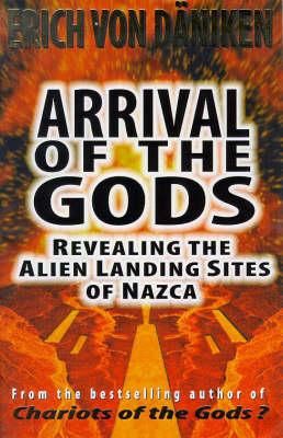Arrival of the Gods: Revealing the Alien Landing Sites of Nazca (Hardback)