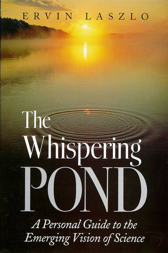 The Whispering Pond: A Personal Guide to the Emerging Vision of Science (Paperback)