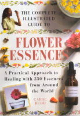 The Complete Illustrated Guide to Flower Essence - Illustrated Guide (Hardback)