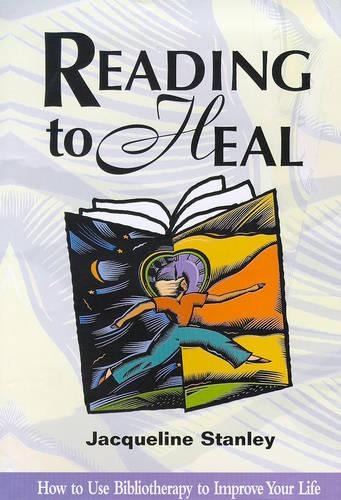 Reading to Heal: How to Use Bibliotherapy to Improve Your Life (Hardback)