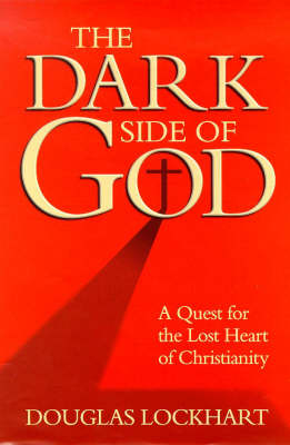 The Dark Side of God: Quest for the Lost Heart of Christianity (Hardback)